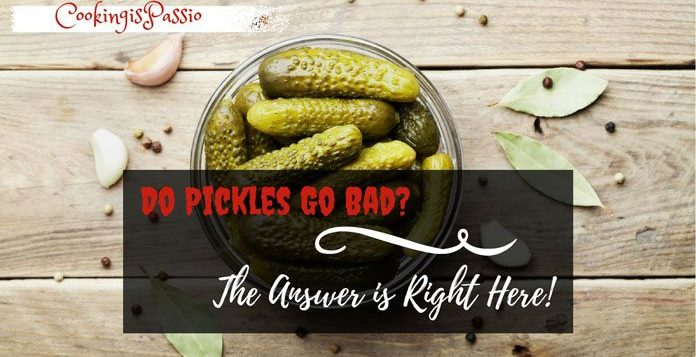 Do Pickles Go Bad The Amazing Answer Is Right Here Cooking Passio